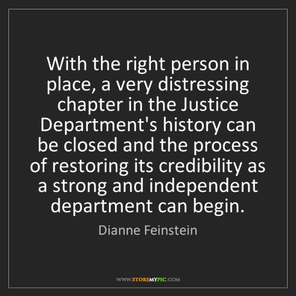 Dianne Feinstein: With the right person in place, a very distressing chapter...
