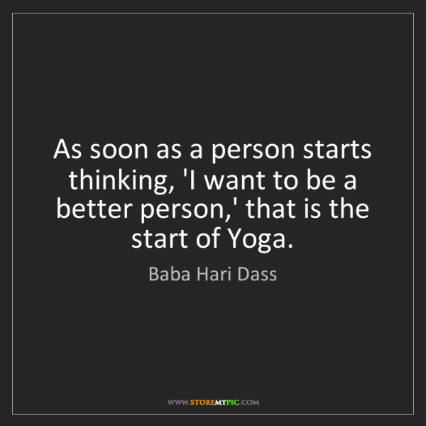 Baba Hari Dass: As soon as a person starts thinking, 'I want to be a...