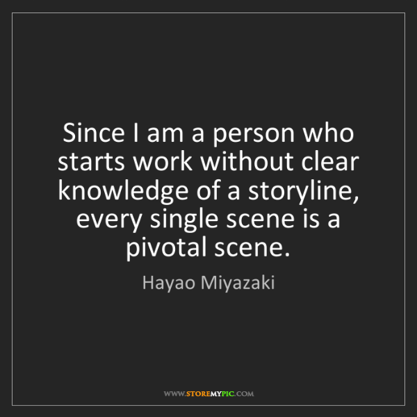 Hayao Miyazaki: Since I am a person who starts work without clear knowledge...