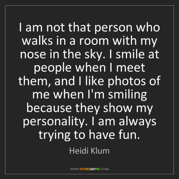 Heidi Klum: I am not that person who walks in a room with my nose...