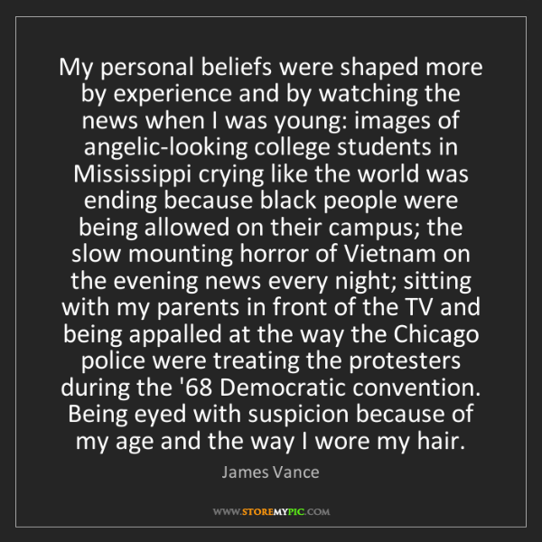 James Vance: My personal beliefs were shaped more by experience and...