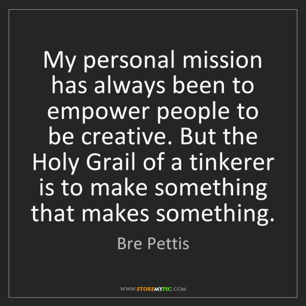 Bre Pettis: My personal mission has always been to empower people...