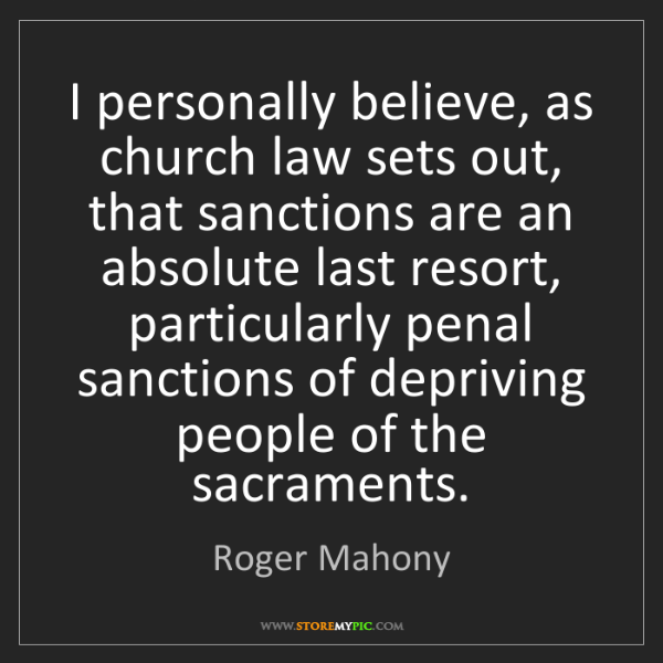 Roger Mahony: I personally believe, as church law sets out, that sanctions...