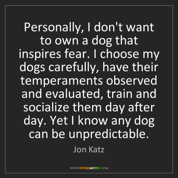 Jon Katz: Personally, I don't want to own a dog that inspires fear....