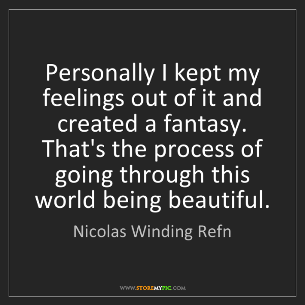 Nicolas Winding Refn: Personally I kept my feelings out of it and created a...
