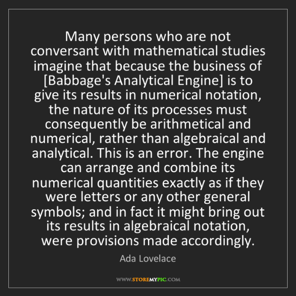 Ada Lovelace: Many persons who are not conversant with mathematical...