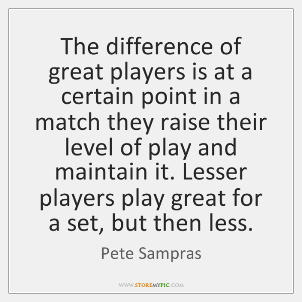 The difference of great players is at a certain point in a ...