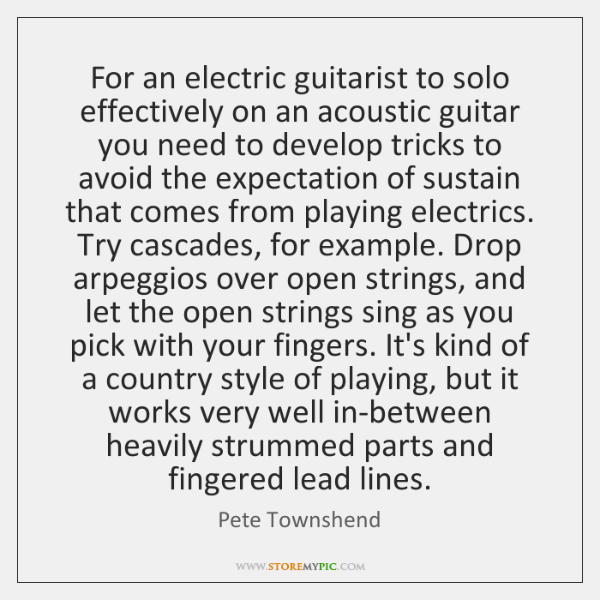 For an electric guitarist to solo effectively on an acoustic guitar you ...
