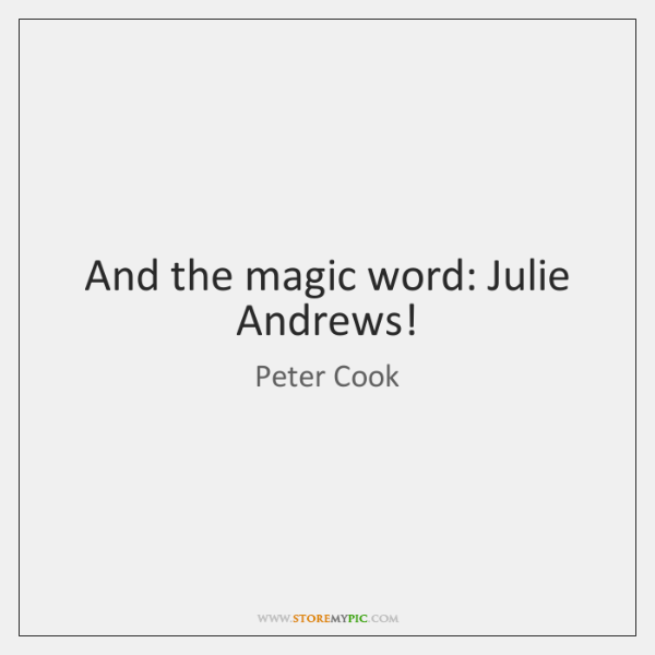 And the magic word: Julie Andrews!