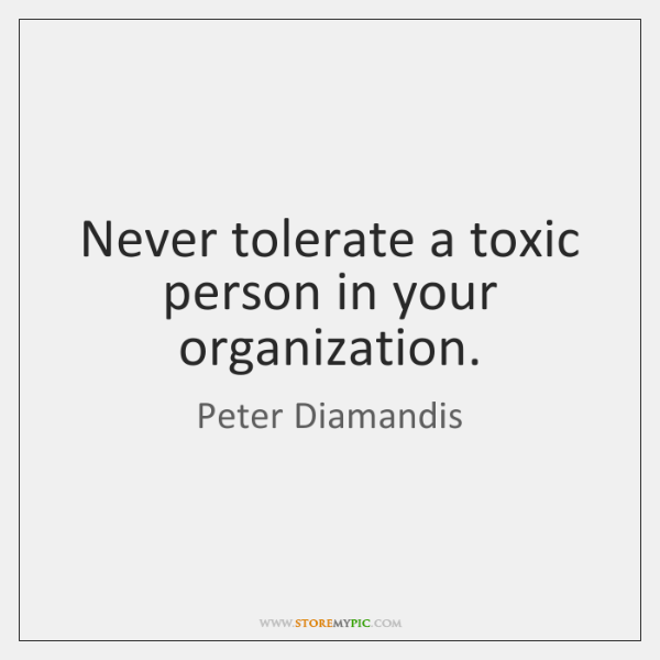 Never Tolerate A Toxic Person In Your Organization Storemypic