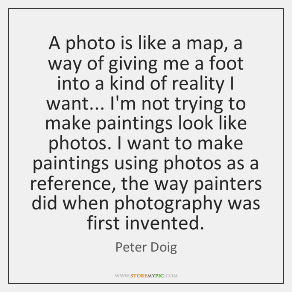 A photo is like a map, a way of giving me a ...