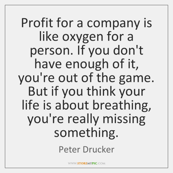 Profit for a company is like oxygen for a person. If you ...