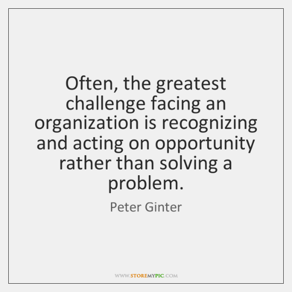 Often, the greatest challenge facing an organization is recognizing and acting on ...