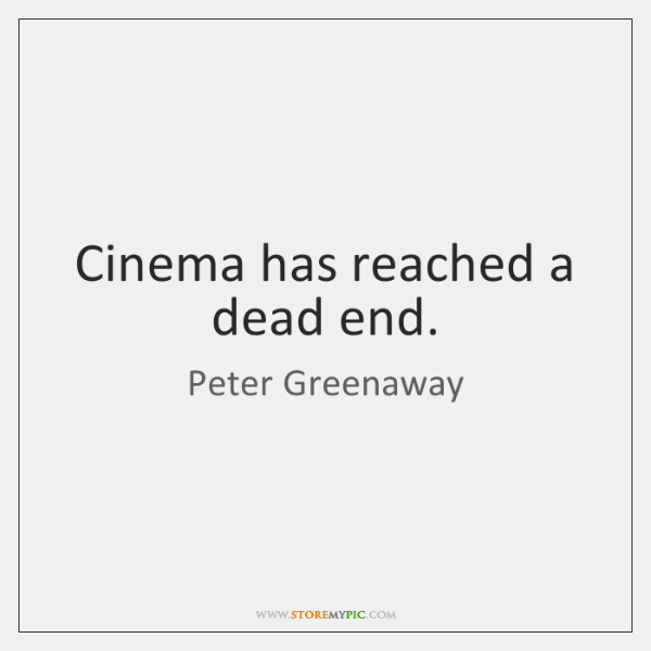 Cinema has reached a dead end.
