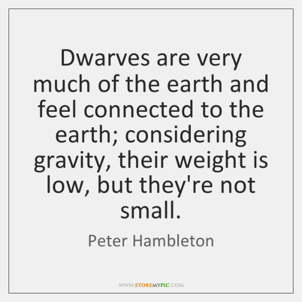 Dwarves are very much of the earth and feel connected to the ...