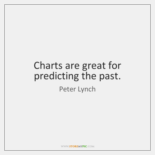 Charts are great for predicting the past.