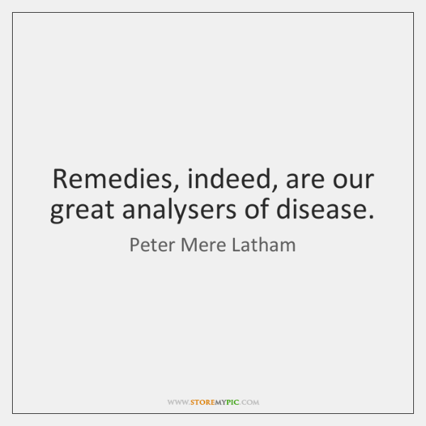 Remedies, indeed, are our great analysers of disease.