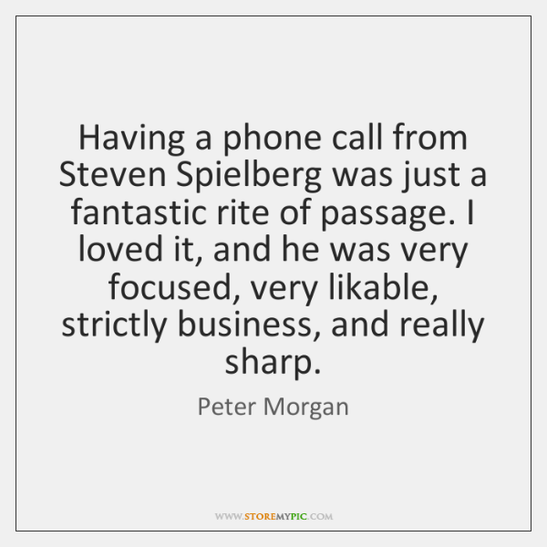 Having a phone call from Steven Spielberg was just a fantastic rite ...