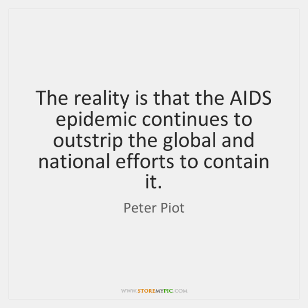 The reality is that the AIDS epidemic continues to outstrip the global ...