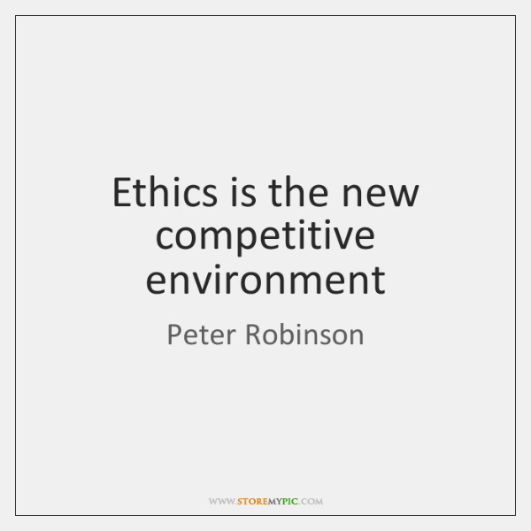 Ethics is the new competitive environment