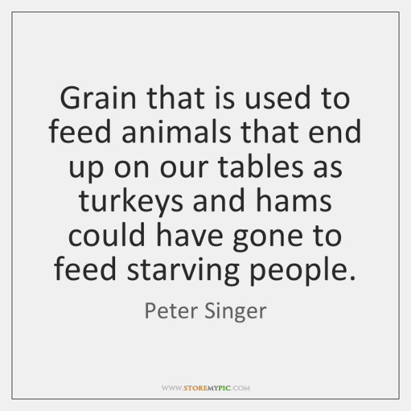 Grain that is used to feed animals that end up on our ...