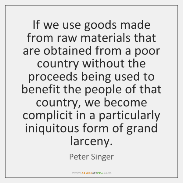 If we use goods made from raw materials that are obtained from ...