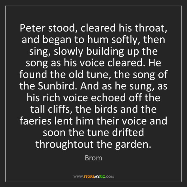 Brom: Peter stood, cleared his throat, and began to hum softly,...