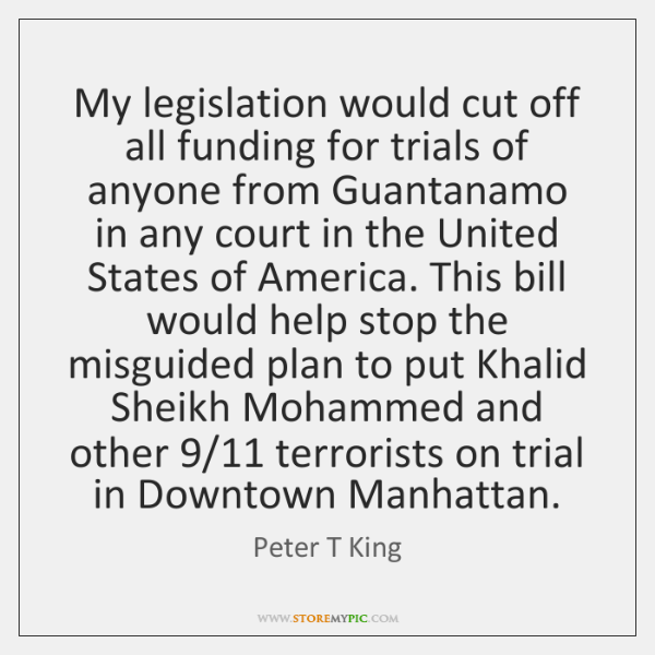 My legislation would cut off all funding for trials of anyone from ...