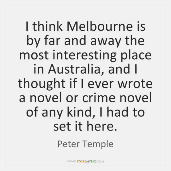I think Melbourne is by far and away the most interesting place ...