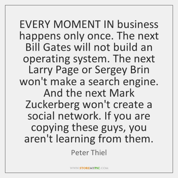 EVERY MOMENT IN business happens only once. The next Bill Gates will ...