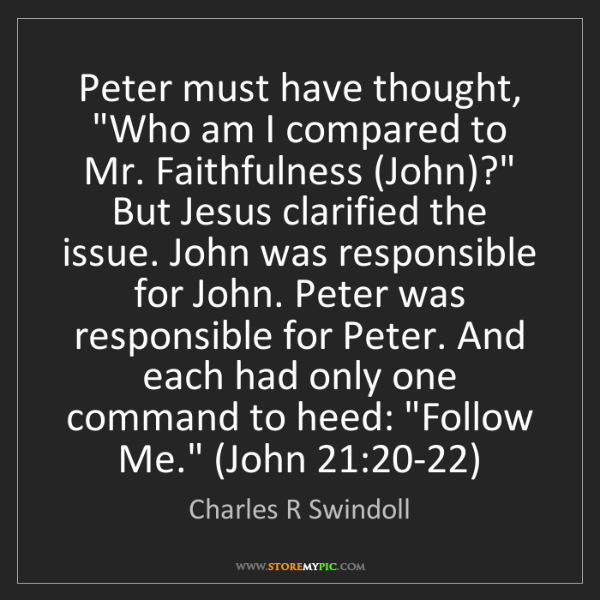 """Charles R Swindoll: Peter must have thought, """"Who am I compared to Mr. Faithfulness..."""