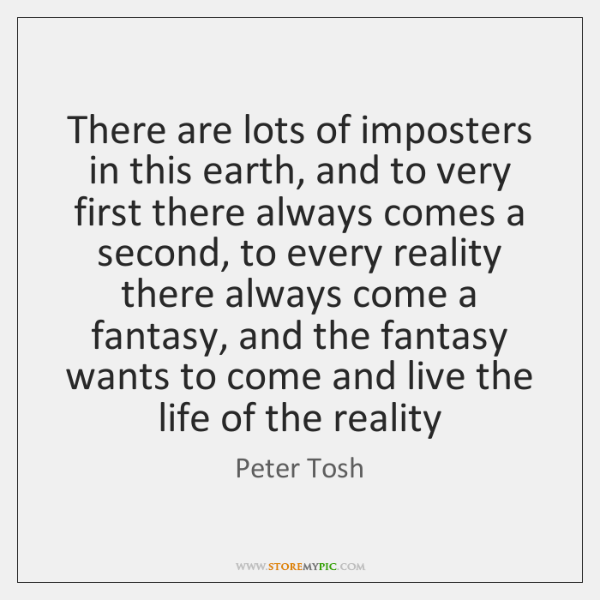 There are lots of imposters in this earth, and to very first ...