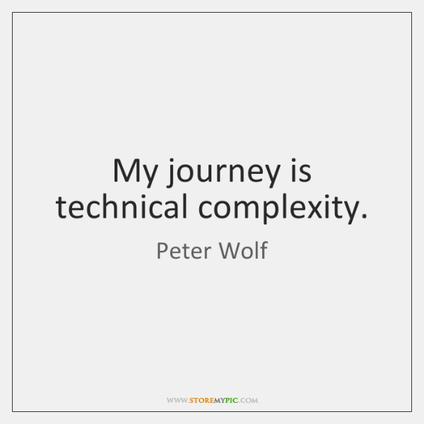 My journey is technical complexity.
