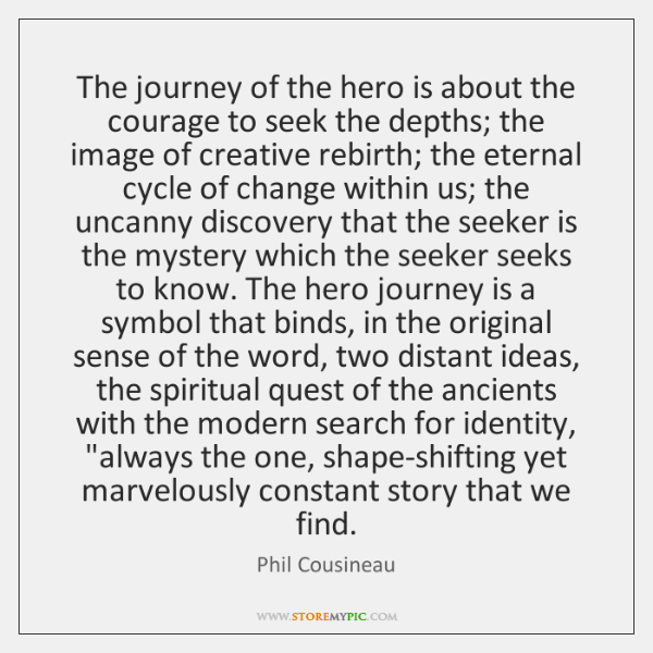 The journey of the hero is about the courage to seek the ...