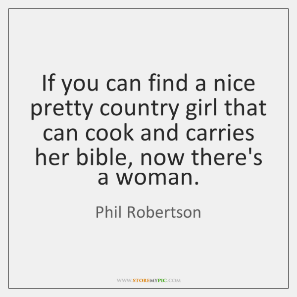 If you can find a nice pretty country girl that can cook ...