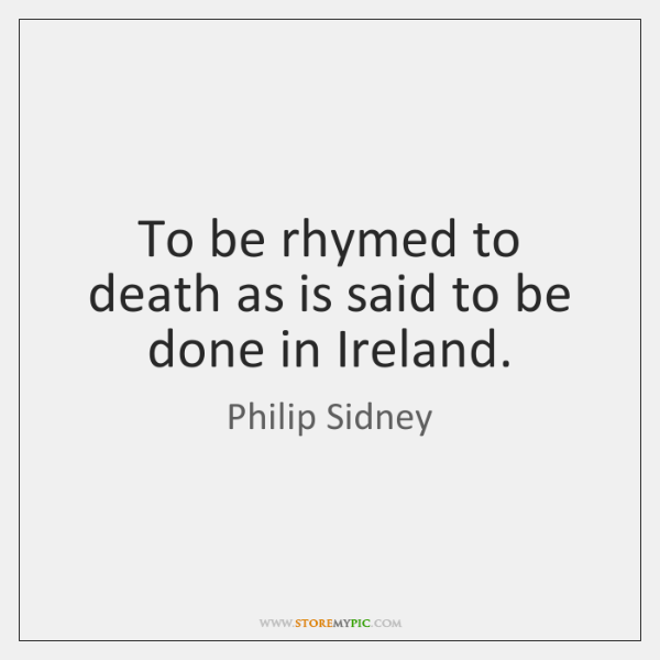 To be rhymed to death as is said to be done in ...