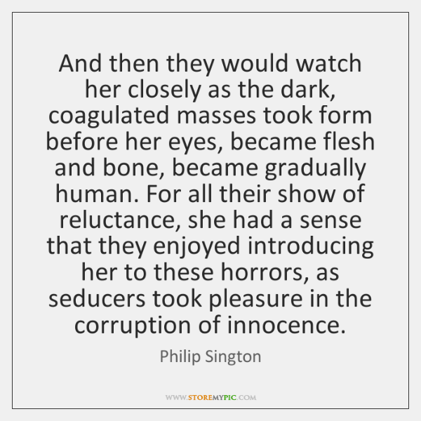 And then they would watch her closely as the dark, coagulated masses ...