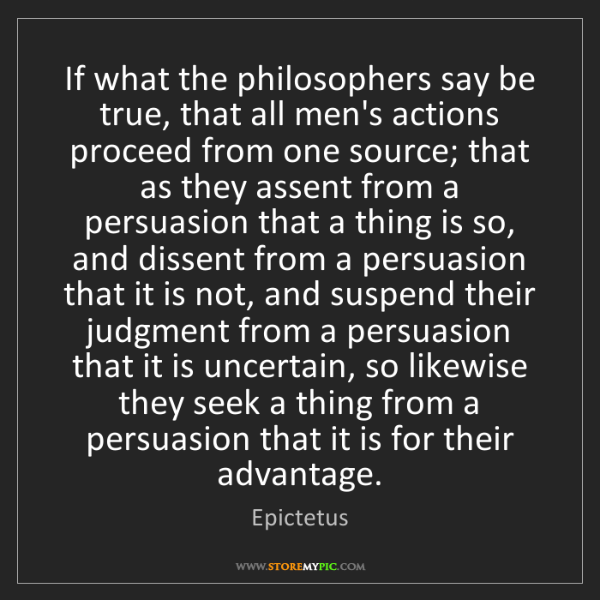 Epictetus: If what the philosophers say be true, that all men's...