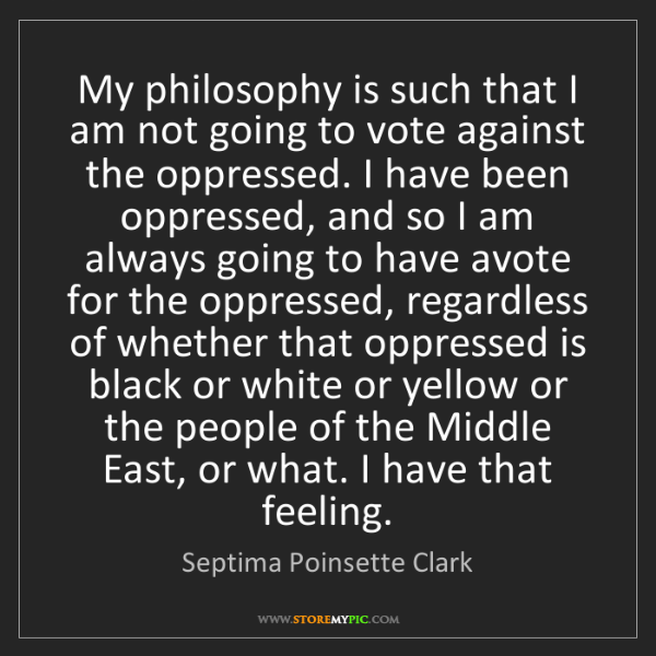 Septima Poinsette Clark: My philosophy is such that I am not going to vote against...