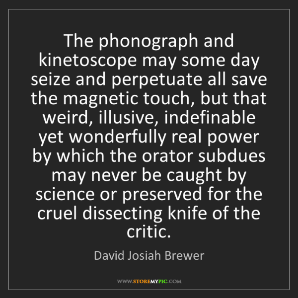 David Josiah Brewer: The phonograph and kinetoscope may some day seize and...