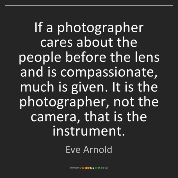Eve Arnold: If a photographer cares about the people before the lens...