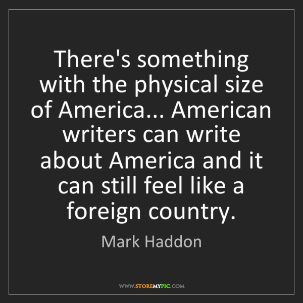 Mark Haddon: There's something with the physical size of America......