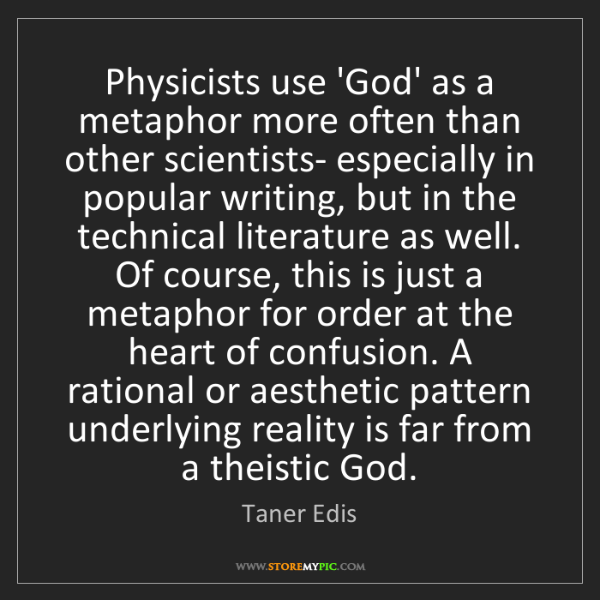 Taner Edis: Physicists use 'God' as a metaphor more often than other...