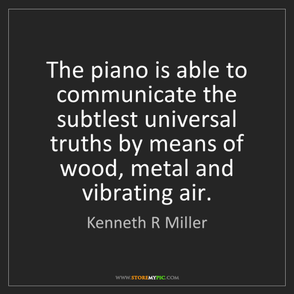 Kenneth R Miller: The piano is able to communicate the subtlest universal...