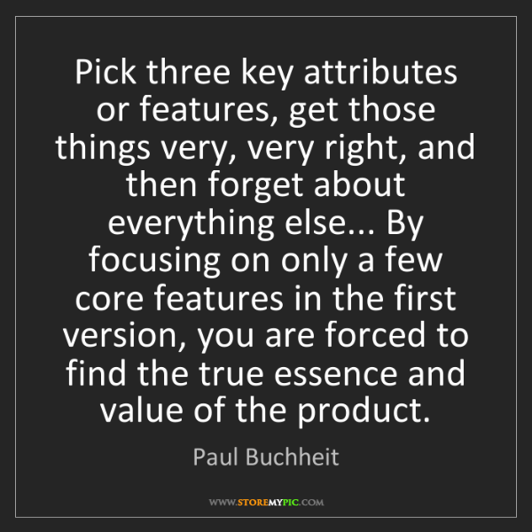 Paul Buchheit: Pick three key attributes or features, get those things...