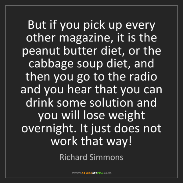 Richard Simmons: But if you pick up every other magazine, it is the peanut...