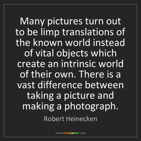 Robert Heinecken: Many pictures turn out to be limp translations of the...