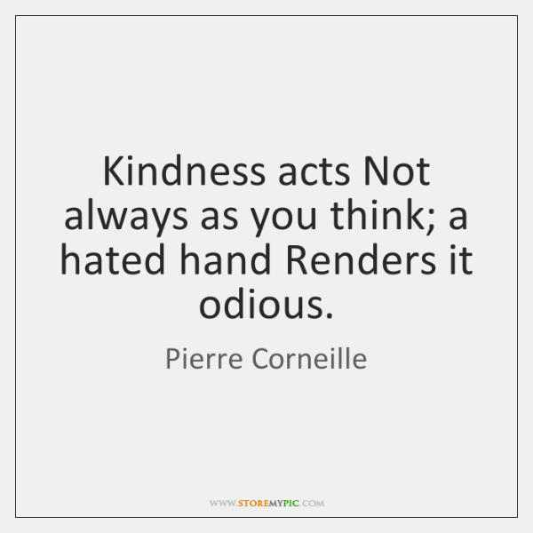 Kindness acts Not always as you think; a hated hand Renders it ...