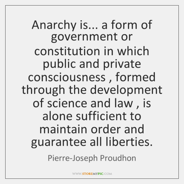 Anarchy is... a form of government or constitution in which public and ...