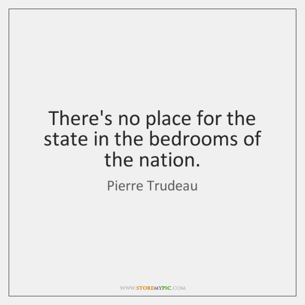 There's no place for the state in the bedrooms of the nation.
